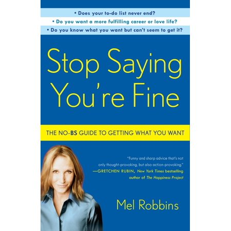 Stop Saying You're Fine : The No-BS Guide to Getting What You
