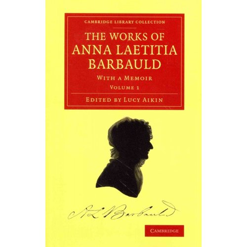 The Works of Anna Laetitia Barbauld: With a Memoir