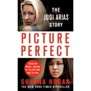 Picture Perfect: The Jodi Arias Story : A Beautiful Photographer, Her Mormon Lover, and a Brutal Murder