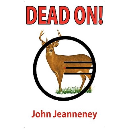 Dead On! Deer Anatomy and Shot Placement for Bow and Gun Hunters. Tracking Techniques for Wounded