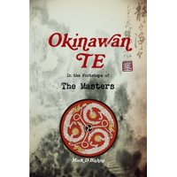 Okinawan Te, In the Footsteps of The Masters (Paperback)