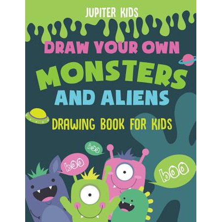 Draw Your Own Monsters and Aliens - Drawing Book for Kids