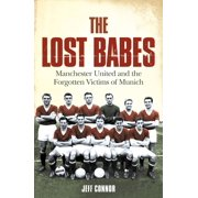 The Lost Babes: Manchester United and the Forgotten Victims of Munich - eBook