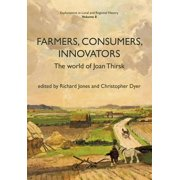 Explorations in Local and Regional Histo: Farmers, Consumers, Innovators : The World of Joan Thirsk (Paperback)