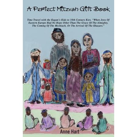 A Perfect Mitzvah Gift Book : Time Travel with the Kagan's Kids to 10th Century Kiev, When Jews of Eastern Europe Had No Hope Other Than the Grace