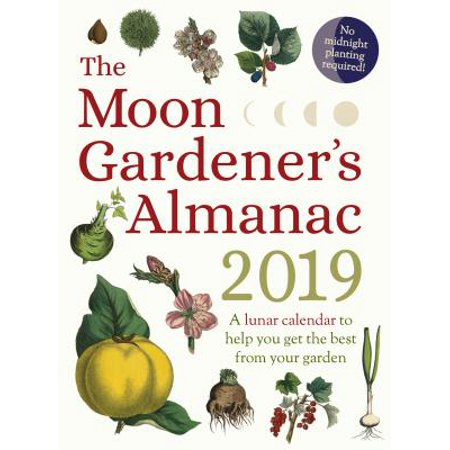 The Moon Gardener's Almanac: A Lunar Calendar to Help You Get the Best from Your Garden :