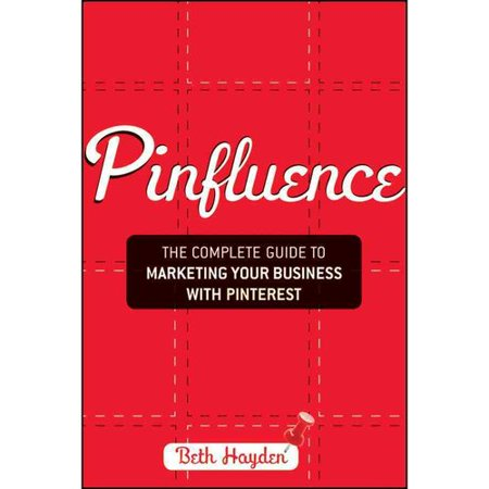 Pinfluence  The Complete Guide To Marketing Your Business With Pinterest