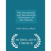 The Sacraments and Sacramental Ordinances of the Church - Scholar's Choice Edition