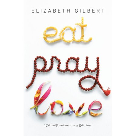 Eat Pray Love 10th-Anniversary Edition : One Woman's Search for Everything Across Italy, India and Indonesia