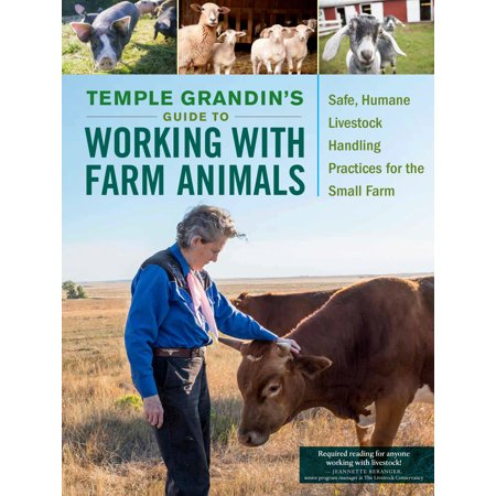 Temple Grandins Guide To Working With Farm Animals   Safe  Humane Livestock Handling Practices For The Small Farm