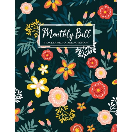 Monthly Bill/Expenses Payment Tracker Log Amount Column: Monthly Bill Tracker Organizer Notebook: Beautiful Floral Cover, Monthly Bill Payment Checklist and Due Date Organizer Plan for Your Expenses (Paperback)