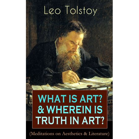 WHAT IS ART? & WHEREIN IS TRUTH IN ART? (Meditations on Aesthetics & Literature) -