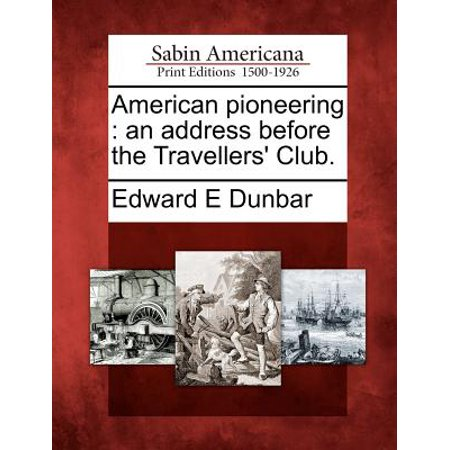 - American Pioneering : An Address Before the Travellers' Club.