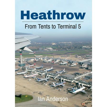 Heathrow : From Tents to Terminal (Heathrow Terminal Finder)