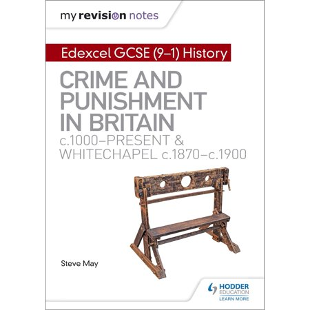 My Revision Notes: Edexcel GCSE (9-1) History: Crime and punishment in Britain, c1000-present and Whitechapel, c1870-c1900 -