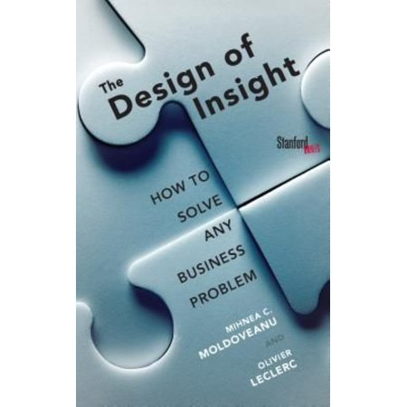 The Design Of Insight  How To Solve Any Business Problem