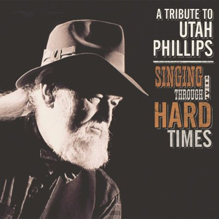 Singing Through The Hard Times: A Utah Phillips Celebration