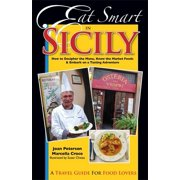 Eat Smart in Sicily : How to Decipher the Menu, Know the Market Foods & Embark on a Tasting Adventure - Paperback