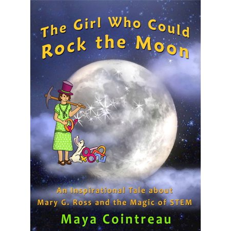 The Girl Who Could Rock the Moon: An Inspirational Tale about Mary G. Ross and the Magic of STEM -