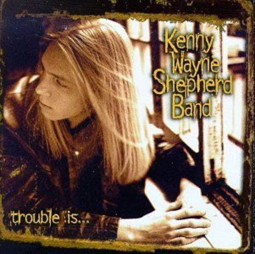 Kenny Wayne Shepherd - Trouble Is... (CD)