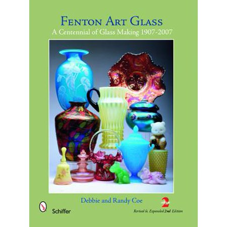 Fenton Art Glass History - Fenton Art Glass : A Centennial of Glass Making 1907-2007 and Beyond