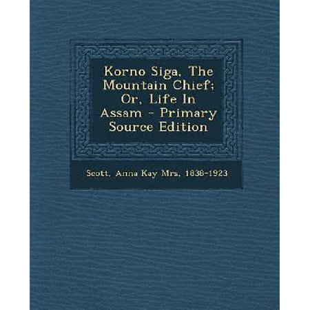 Korno Siga  The Mountain Chief  Or  Life In Assam   Primary Source Edition