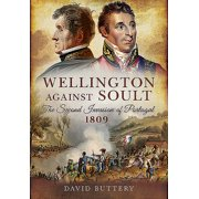 Wellington Against Soult: The Second Invasion of Portugal 1809 (Paperback)