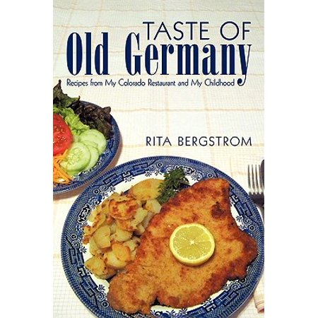 Taste of Old Germany : Recipes from My Colorado Restaurant and My Childhood ()