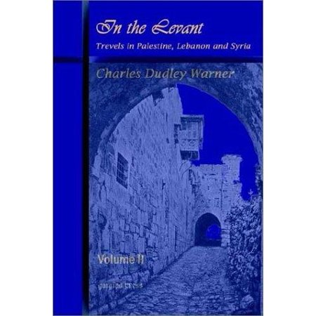 In The Levant  Travels In Palestine  Lebanon And Syria  Volume 2
