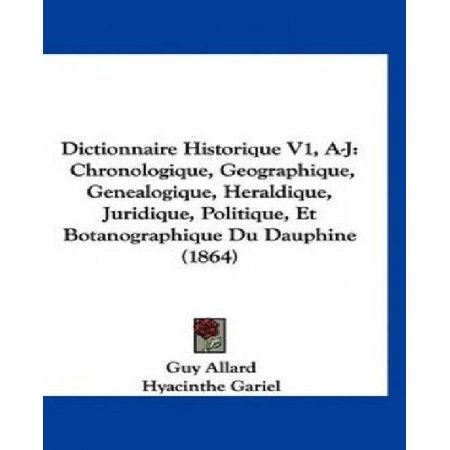 Dictionnaire Historique V1, A-J: Chronologique, Geographique, Genealogique, Heraldique, Juridique, Politique, Et Botanographique Du Dauphine (1864) - image 1 of 1