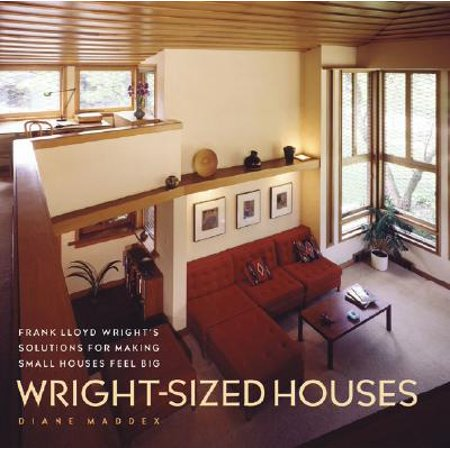 Wright-Sized Houses : Frank Lloyd Wright's Solutions for Making Small Houses Feel Big](Big Frank)