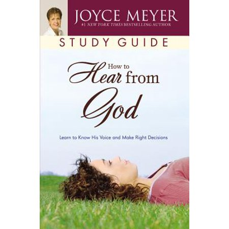 How to Hear from God Study Guide : Learn to Know His Voice and Make Right