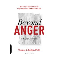 Beyond Anger: A Guide for Men : How to Free Yourself from the Grip of Anger and Get More Out of Life