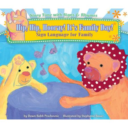 Hip, Hip, Hooray! It's Family Day! : Sign Language for