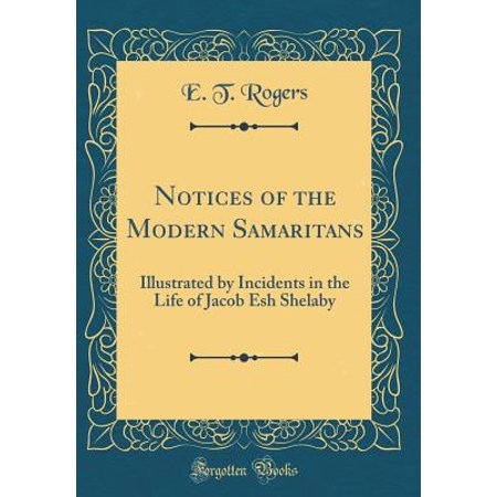 - Notices of the Modern Samaritans: Illustrated by Incidents in the Life of Jacob Esh Shelaby (Classic Reprint) (Hardcover)