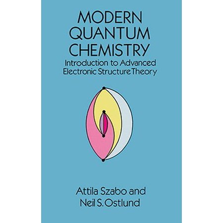 Modern Quantum Chemistry : Introduction to Advanced Electronic Structure (A Modern Introduction To Quantum Field Theory)
