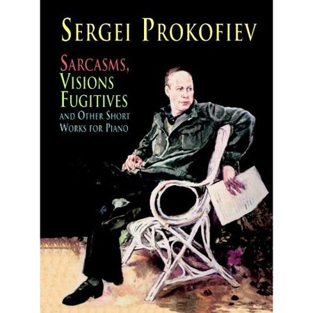Sarcasms  Visions Fugitives And Other Short Works For Piano