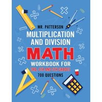 Multiplication and Division Math Workbook for 3rd, 4th and 5th Grades: 700+ Practice Questions Quickly Learn to Multiply and Divide with 1-Digit, 2-digit and 3-digit Numbers (Answer Key Included) (Pap