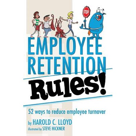 Employee Retention Rules! : 52 Ways to Reduce Employee