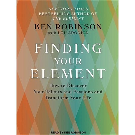 Finding Your Element: How to Discover Your Talents and Passions and Transform Your Life (Audiobook) Sir Ken Robinson's groundbreaking book The Element introduced listeners to a new concept of self-fulfillment through the convergence of natural talents and personal passions. The Element has inspired people all over the world and has created for Robinson an intensely devoted following. Now comes the long-awaited companion, the practical guide that helps people find their own Element. Among the questions that this new book answers are:  How do I find out what my talents and passions are?  What if I love something I'm not good at?  What if I'm good at something I don't love?  What if I can't make a living from my Element?  How do I do help my children find their Element? Finding Your Element comes at a critical time, as concerns about the economy, education, and the environment continue to grow. The need to connect to our personal talents and passions has never been greater. As Robinson writes in his introduction, wherever you are, whatever you do, and no matter how old you are, if you're searching for your Element, this book is for you.