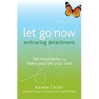 Let Go Now : Embrace Detachment as a Path to Freedom