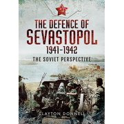 The Defence of Sevastopol 1941-1942 : The Soviet Perspective