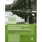 The Use of Economic Valuation in Environmental Policy - eBook