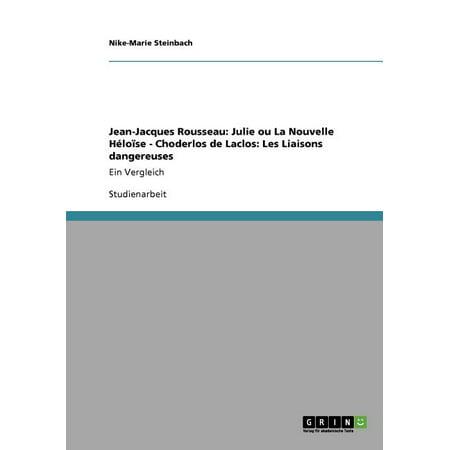 Jean-Jacques Rousseau : Julie ou La Nouvelle Héloïse - Choderlos de Laclos: Les Liaisons dangereuses: Ein Vergleich (Paperback)
