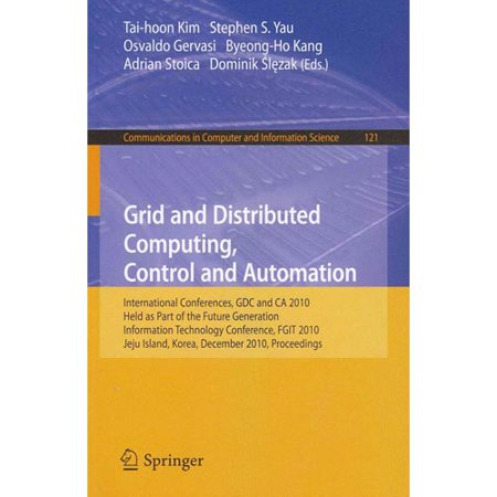 Grid and Distributed Computing, Control and Automation: International Conferences, GDC and CA 2010, Held As Part of the Future Generation Information Technology Conference, FGIT 2010, Jeju Island, Korea, De