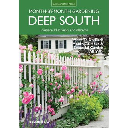Deep South Month-By-Month Gardening : What to Do Each Month to Have a Beautiful Garden All Year: Alabama, Louisiana, (What Face Shape Do Models Have)
