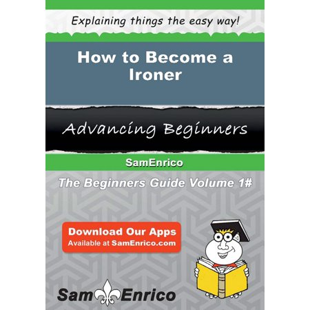 How to Become a Ironer - eBook ()