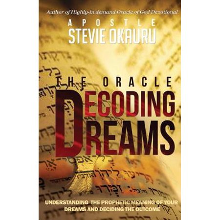 Decoding Dreams : Understanding the Prophetic Meaning of Your Dreams and Battling the Outcome