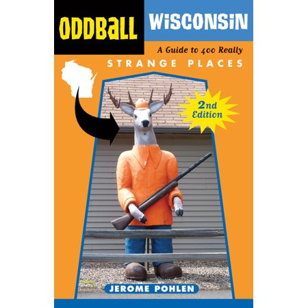 Oddball Wisconsin : A Guide to 400 Really Strange Places - Paperback 400 Series Agate
