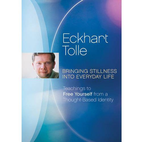 Eckhart Tolle: Bringing Stillness Into Everyday Life by